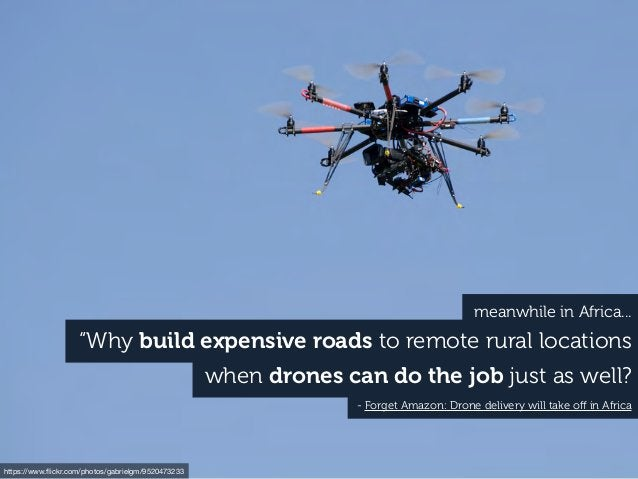 """""""Why build expensive roads to remote rural locations when drones can do the job just as well? - Forget Amazon: Drone deliv..."""