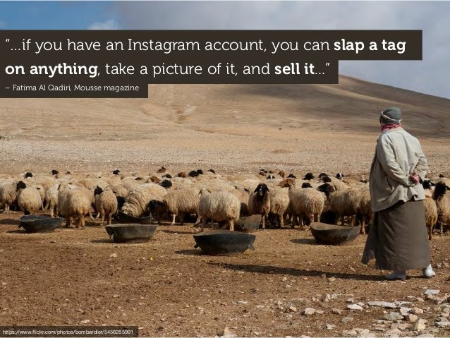 """""""…if you have an Instagram account, you can slap a tag on anything, take a picture of it, and sell it..."""" – Fatima Al Qadi..."""