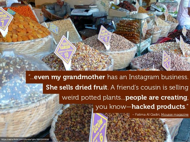 """you know—hacked products."""" She sells dried fruit. A friend's cousin is selling weird potted plants...people are creating, ..."""
