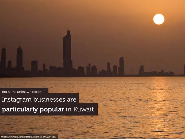 Instagram businesses are particularly popular in Kuwait https://www.flickr.com/photos/jackversloot/5023997659/ (for some un...