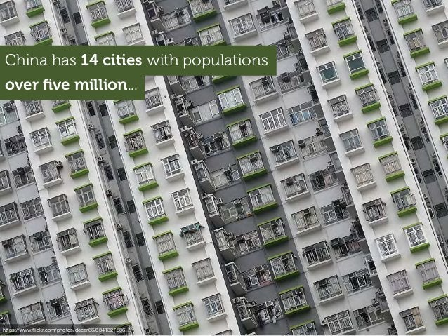 China has 14 cities with populations over five million... https://www.flickr.com/photos/decar66/6341327886