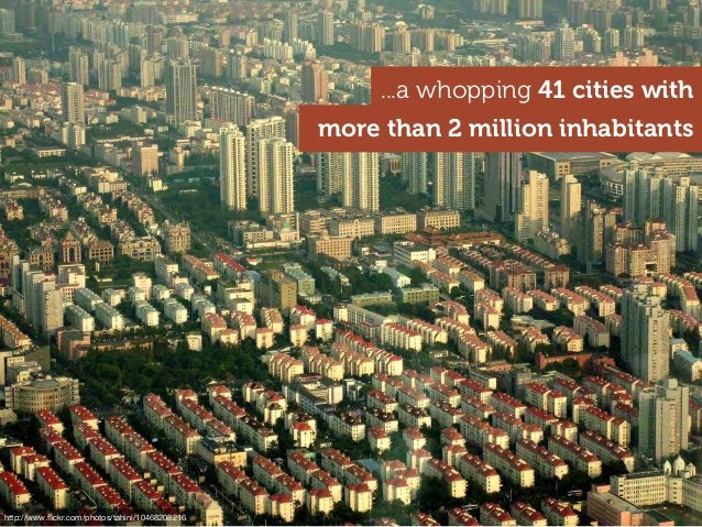 ...a whopping 41 cities with more than 2 million inhabitants http://www.flickr.com/photos/tahini/10468208216