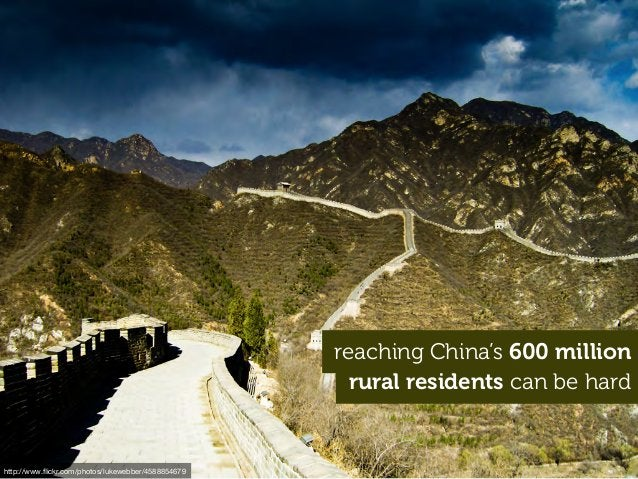 rural residents can be hard http://www.flickr.com/photos/lukewebber/4588854679 reaching China's 600 million