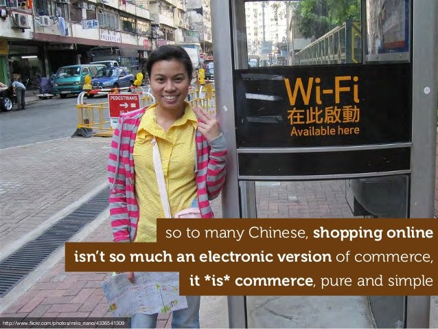 http://www.flickr.com/photos/milo_riano/4336541309 so to many Chinese, shopping online isn't so much an electronic version ...