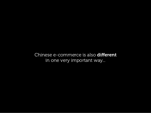 Chinese e-commerce is also different in one very important way...