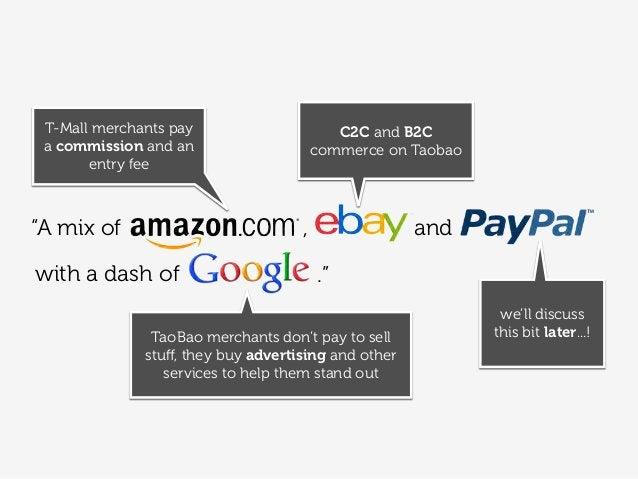 C2C and B2C commerce on Taobao T-Mall merchants pay a commission and an entry fee we'll discuss this bit later...!TaoBao m...