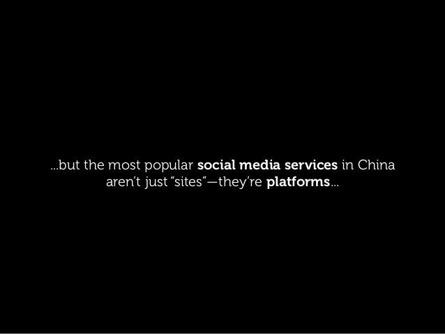 """...but the most popular social media services in China aren't just """"sites""""—they're platforms..."""