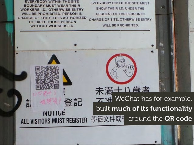 WeChat has for example, built much of its functionality around the QR code
