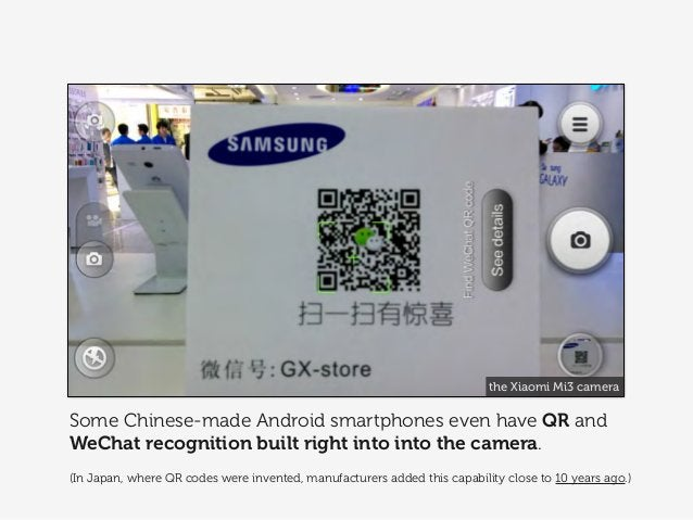 Some Chinese-made Android smartphones even have QR and WeChat recognition built right into into the camera. (In Japan, whe...