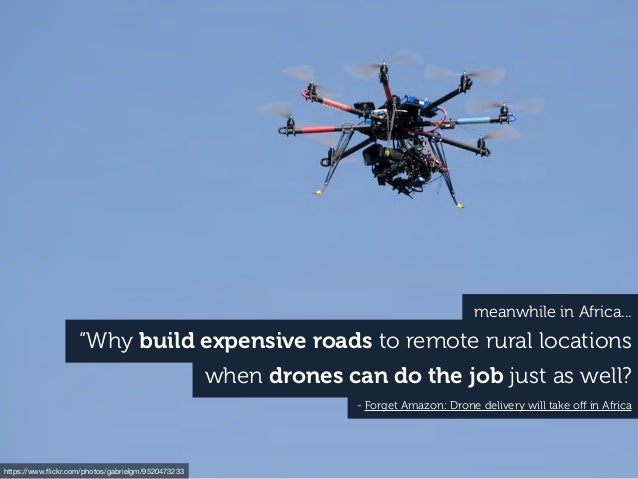 """Why build expensive roads to remote rural locations when drones can do the job just as well? - Forget Amazon: Drone deliv..."