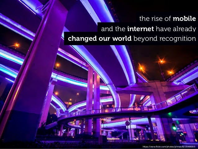 https://www.flickr.com/photos/johnas/8235466005 and the internet have already the rise of mobile changed our world beyond r...