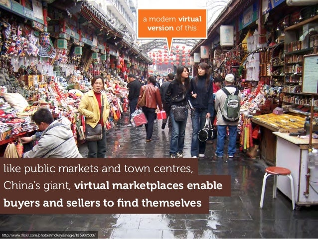 China's giant, virtual marketplaces enable buyers and sellers to find themselves a modern virtual version of this http://ww...