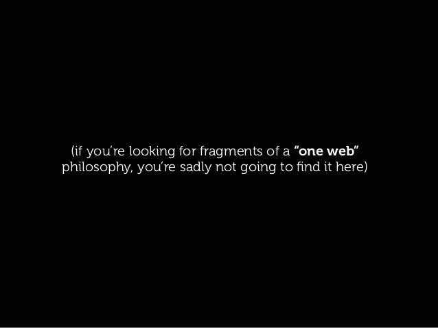 "(if you're looking for fragments of a ""one web"" philosophy, you're sadly not going to find it here)"