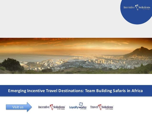 TITLE GOES HERE Subtitle Here Emerging Incentive Travel Destinations: Team Building Safaris in Africa Visit us