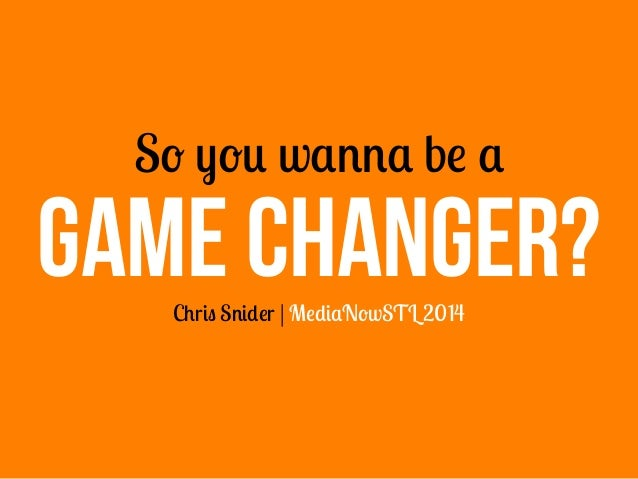 So you wanna be a Chris Snider | MediaNowSTL 2014 GAME CHANGER?