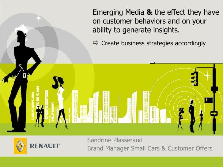 Sandrine Plasseraud Brand Manager Small Cars & Customer Offers Emerging Media  &  the  effect they have on customer behavi...