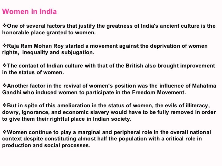 role of women in indian society essay Despite some basic changes in the status and role of women in the society, no  society treats its women as well as its men consequently.