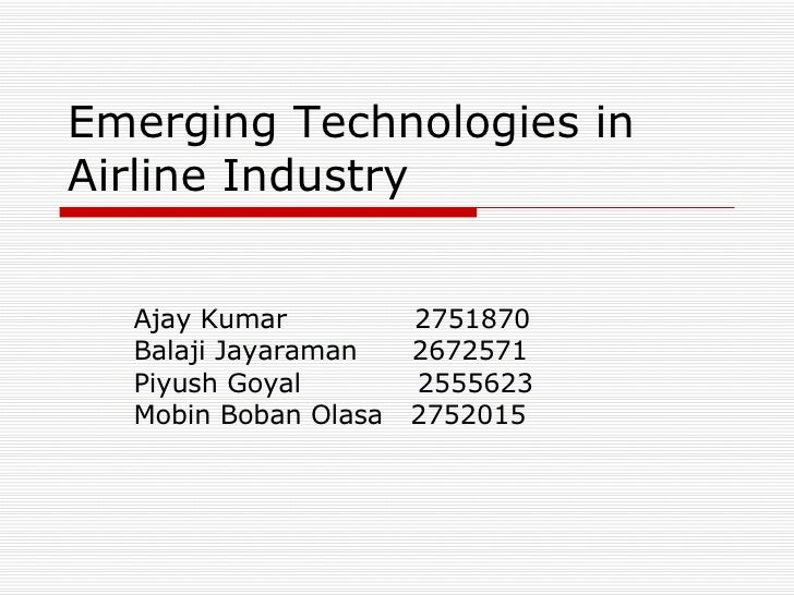 information technology role in airline industry The role of technology technological advancement has been the driving factor for improving airlines' operational efficiency airlines have been able to reduce costs and improve operations by using advanced aircraft engine technology, it solutions, and mobile technology.