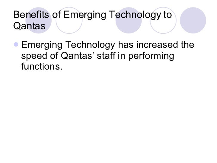 Benefits of Emerging Technology to Qantas <ul><li>Emerging Technology has increased the speed of Qantas' staff in performi...