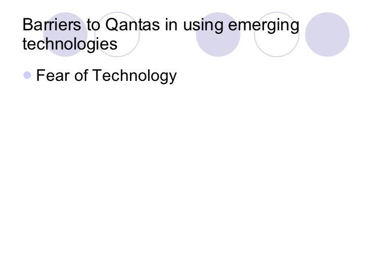 Barriers to Qantas in using emerging technologies <ul><li>Fear of Technology </li></ul>