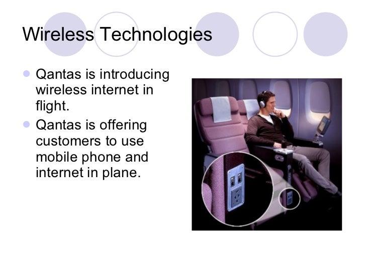 Wireless Technologies <ul><li>Qantas is introducing wireless internet in flight. </li></ul><ul><li>Qantas is offering cust...