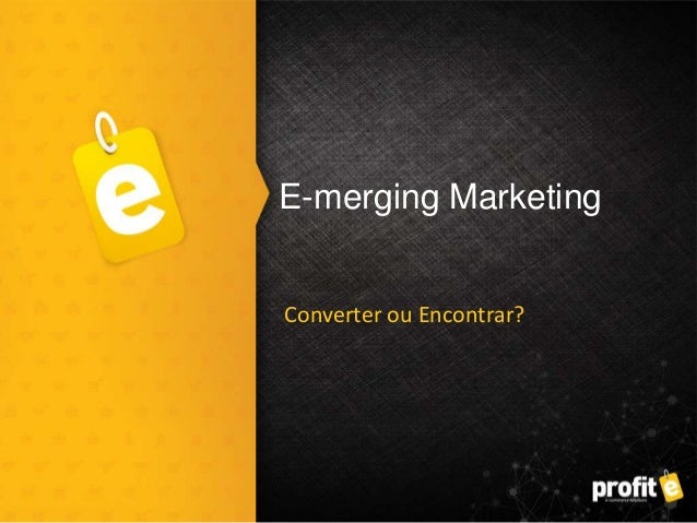 E-merging Marketing Converter ou Encontrar?