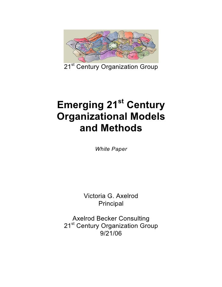21st Century Organization Group     Emerging 21st Century Organizational Models     and Methods            White Paper    ...