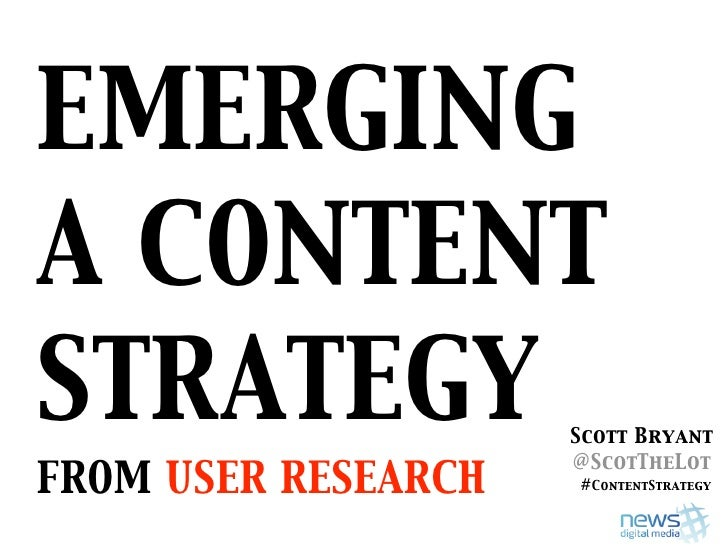 EMERGING A CONTENT STRATEGY             Scott Bryant                      @ScotTheLot FROM USER RESEARCH   #ContentStrategy