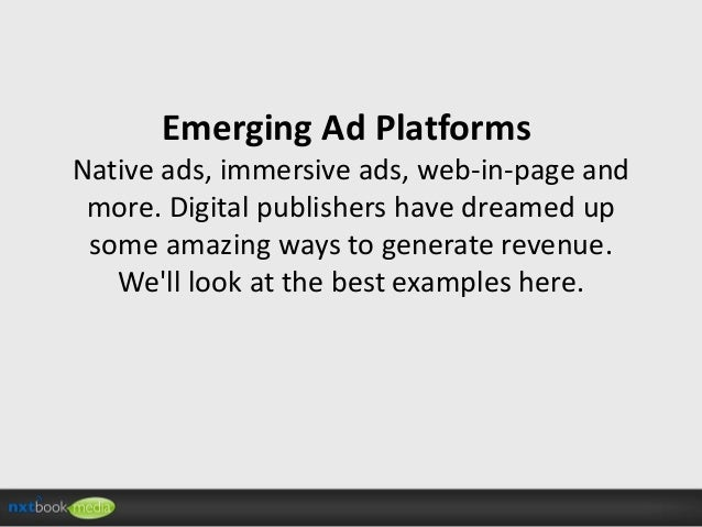 Emerging Ad Platforms Native ads, immersive ads, web-in-page and more. Digital publishers have dreamed up some amazing way...
