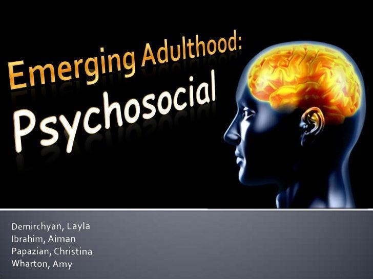 Emerging Adulthood:Psychosocial<br />Demirchyan, Layla<br />Ibrahim, Aiman<br />Papazian, Christina<br />Wharton, Amy<br />