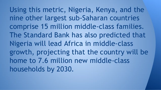 Using this metric, Nigeria, Kenya, and the nine other largest sub-Saharan countries comprise 15 million middle-class famil...