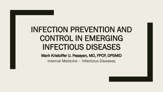 INFECTION PREVENTION AND CONTROL IN EMERGING INFECTIOUS DISEASES Mark Kristoffer U. Pasayan, MD, FPCP, DPSMID Internal Med...