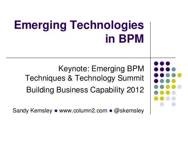 Emerging Technologies              in BPM             Keynote: Emerging BPM    Techniques & Technology Summit    Building ...