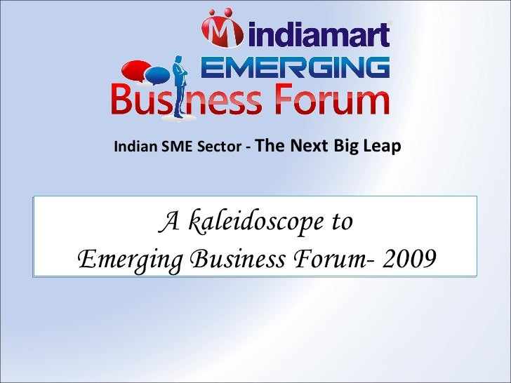 Indian SME Sector -  The Next Big Leap A kaleidoscope to Emerging Business Forum- 2009
