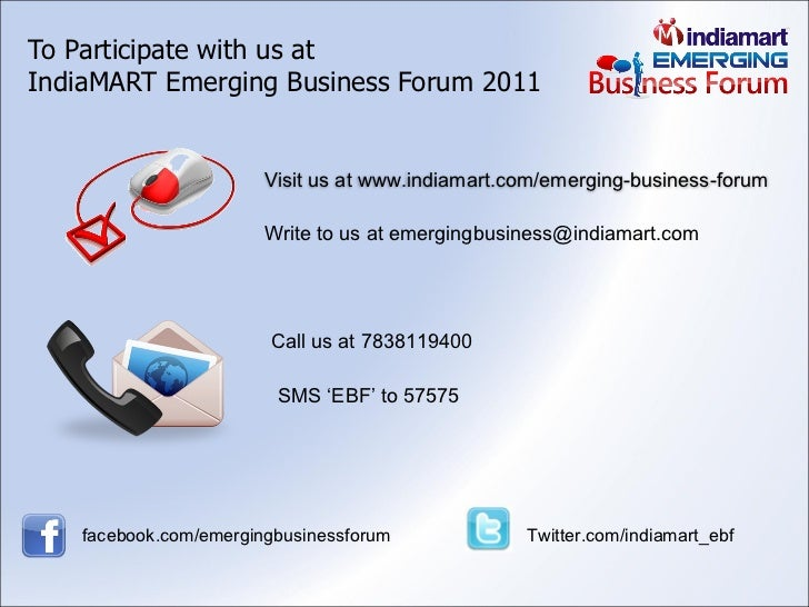 To Participate with us at  IndiaMART Emerging Business Forum 2011 Write to us at emergingbusiness@indiamart.com Call us at...