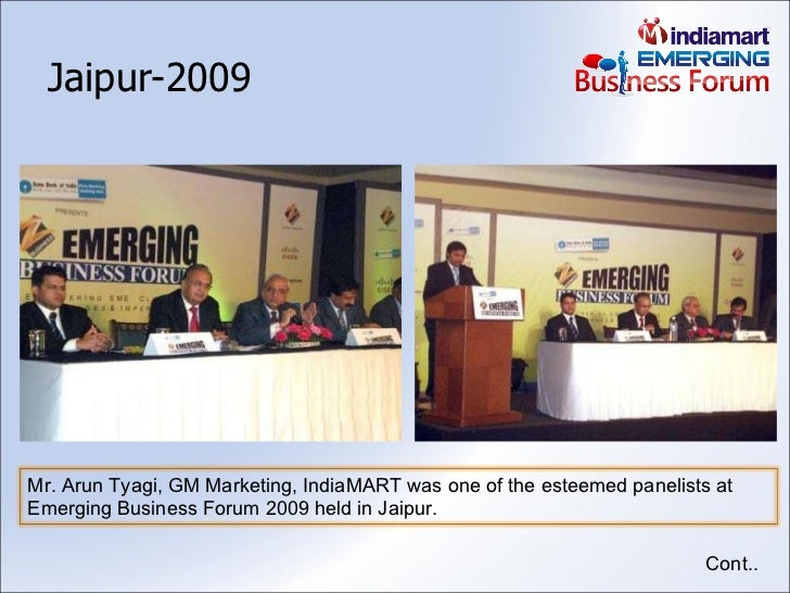 Jaipur-2009 Cont.. Mr. Arun Tyagi, GM Marketing, IndiaMART was one of the esteemed panelists at Emerging Business Forum 20...