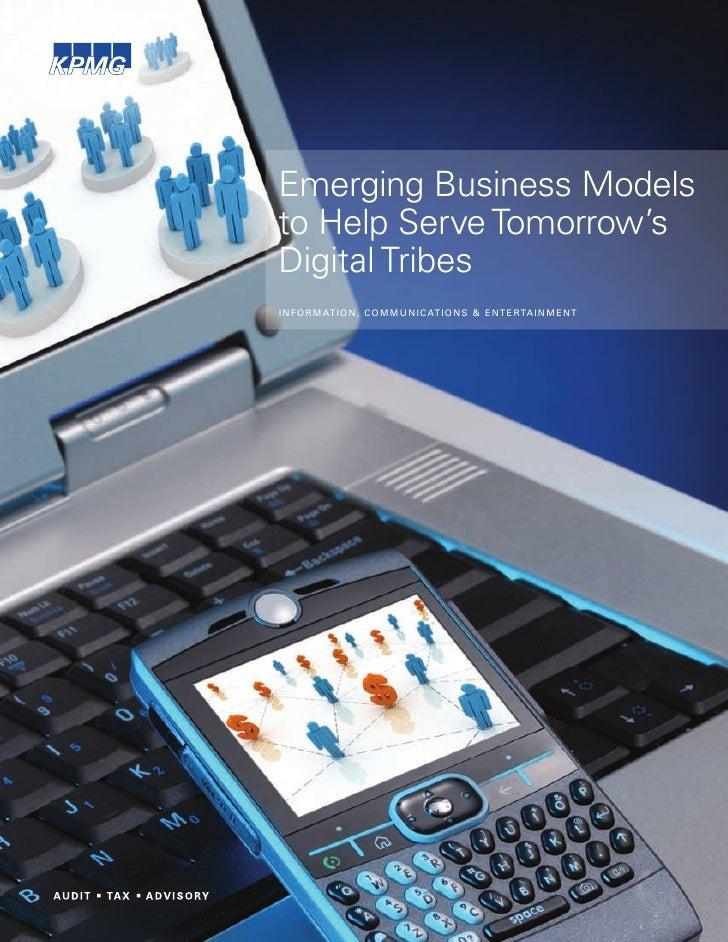 Emerging Business Modelsto Help Serve Tomorrow'sDigital TribesI N FOR MAT I O N , C O MMU N I C AT I O N S & E NT E RTA I ...