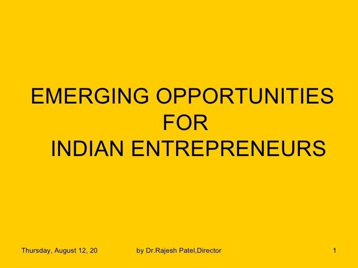 EMERGING OPPORTUNITIES  FOR INDIAN ENTREPRENEURS
