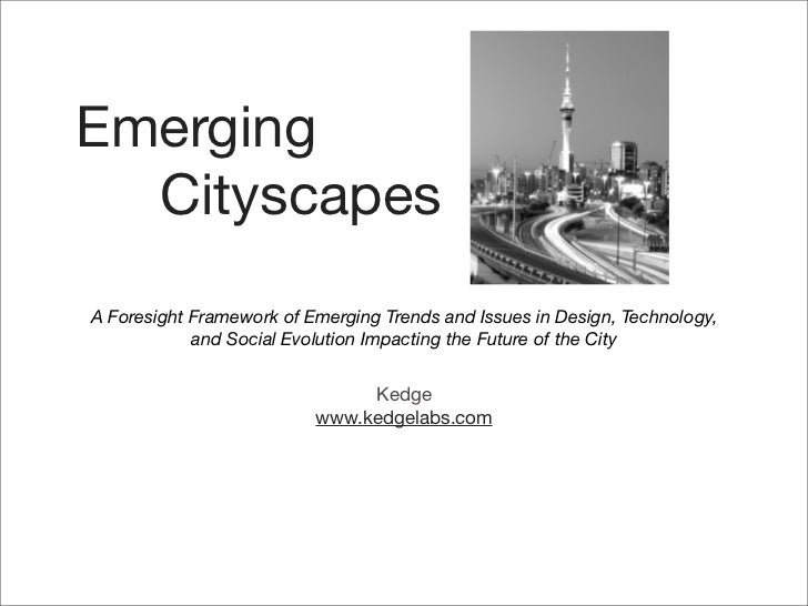 Emerging  CityscapesA Foresight Framework of Emerging Trends and Issues in Design, Technology,            and Social Evolu...