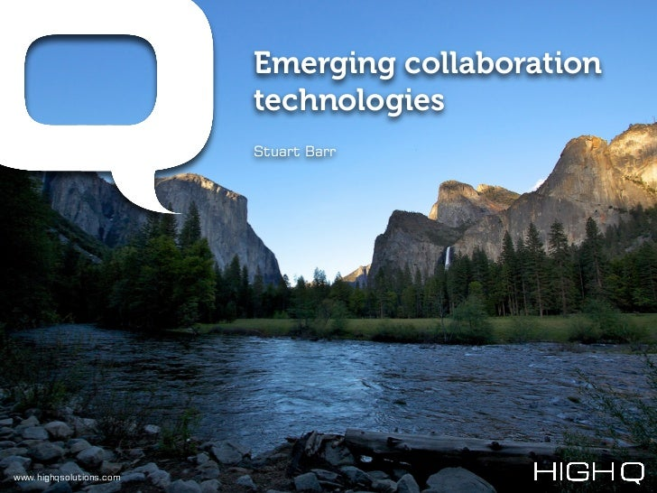 Emerging collaboration                         technologies                         Stuart Barrwww.highqsolutions.com