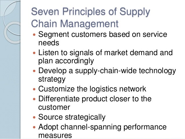 7 principle of supply chain management Answer to to what extent have the seven principles of supply chain management remained current what are some of the major.