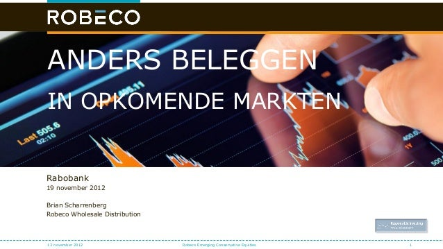 ANDERS BELEGGENIN OPKOMENDE MARKTENRabobank19 november 2012Brian ScharrenbergRobeco Wholesale Distribution13 november 2012...