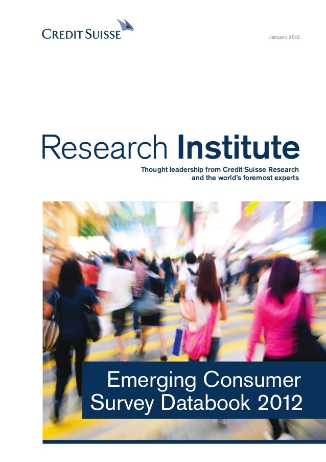 Emerging Consumer Survey Databook 2012 January 2012 Research InstituteThought leadership from Credit Suisse Research and t...