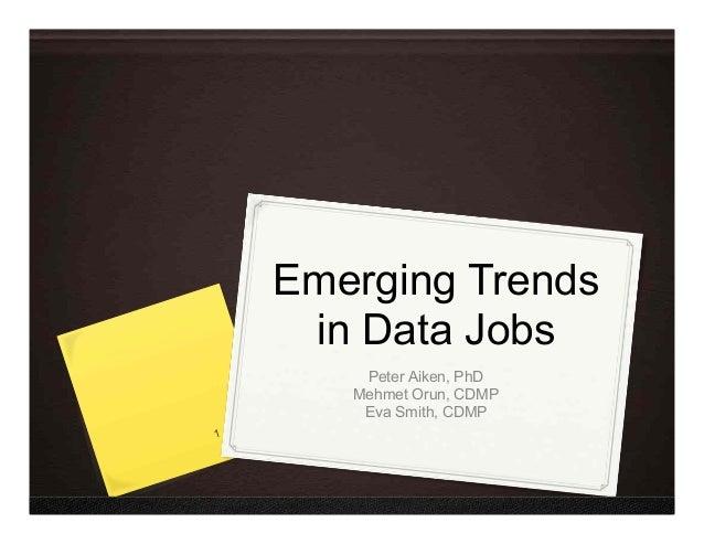 Emerging Trends in Data Jobs Peter Aiken, PhD Mehmet Orun, CDMP Eva Smith, CDMP 1