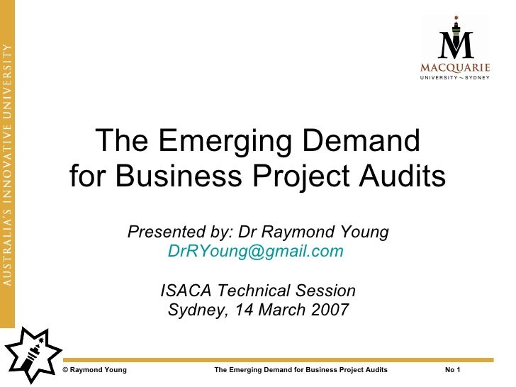 The Emerging Demand  for Business Project Audits                   Presented by: Dr Raymond Young                        D...