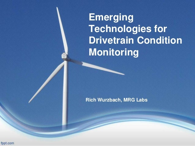 EmergingTechnologies forDrivetrain ConditionMonitoringRich Wurzbach, MRG Labs