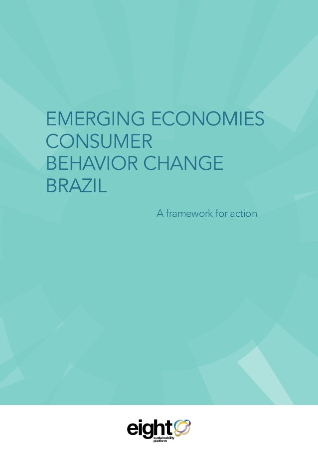 EMERGING ECONOMIES CONSUMER BEHAVIOR CHANGE BRAZIL A framework for action sustainability platform