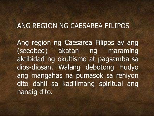 ANG REGION NG CAESAREA FILIPOS Ang region ng Caesarea Filipos ay ang (seedbed) akatan ng maraming aktibidad ng okultismo a...