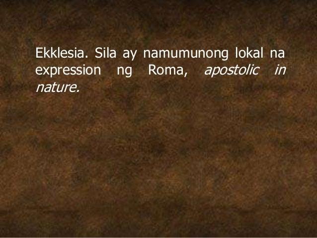 Ekklesia. Sila ay namumunong lokal na expression ng Roma, apostolic in nature.