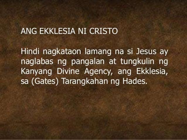 ANG EKKLESIA NI CRISTO Hindi nagkataon lamang na si Jesus ay naglabas ng pangalan at tungkulin ng Kanyang Divine Agency, a...